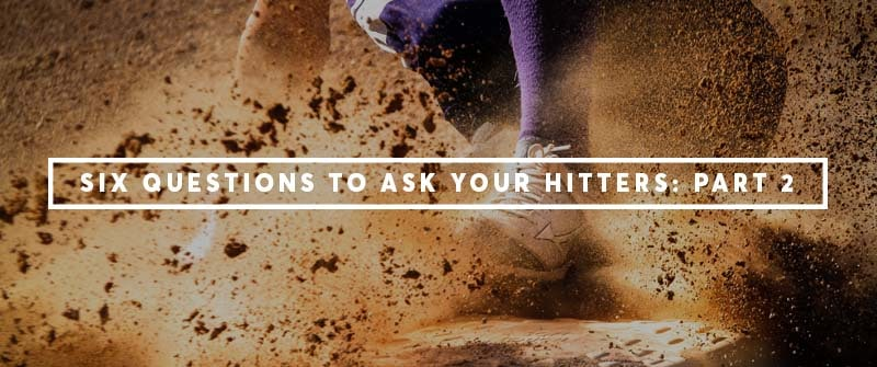 Six Questions to Ask Your Hitters - Part 2
