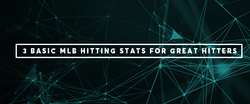 Three Basic MLB Hitting Stats for Great Hitters